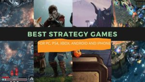 Best Strategy games For PC, PS4, Xbox, Android and iPhone